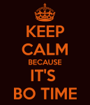 keep-calm-because-its-bo-time